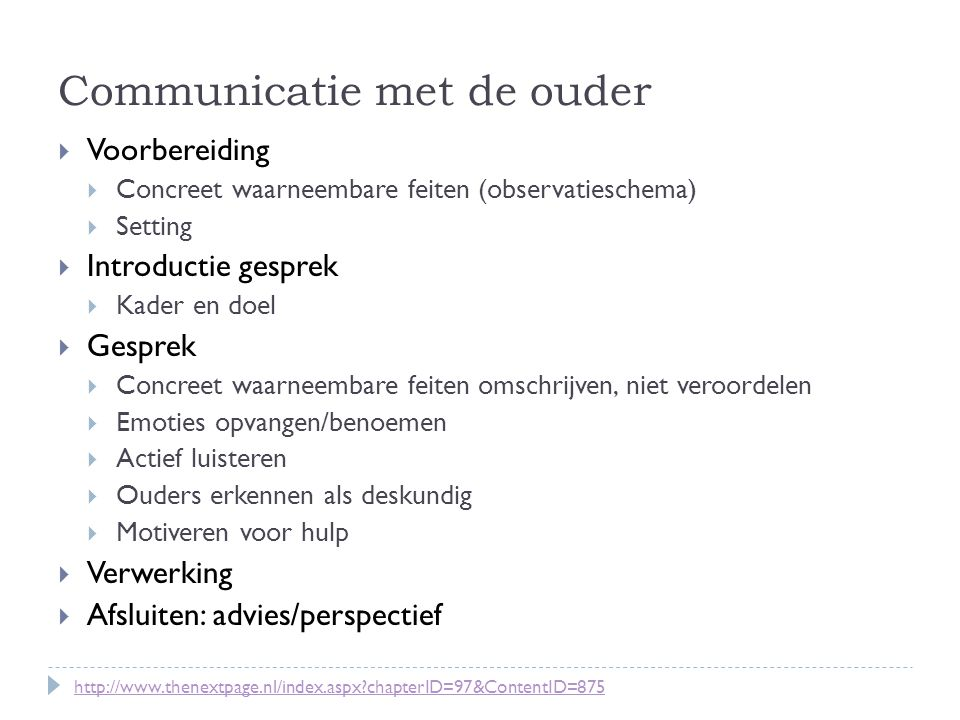 Communicatie met de ouder  Voorbereiding  Concreet waarneembare feiten (observatieschema)  Setting  Introductie gesprek  Kader en doel  Gesprek