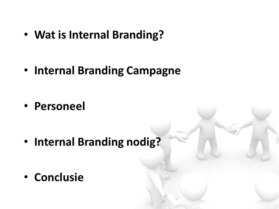 Internal Branding is… … je organisatie bewust maken van je merk en het ook intern uitstralen.