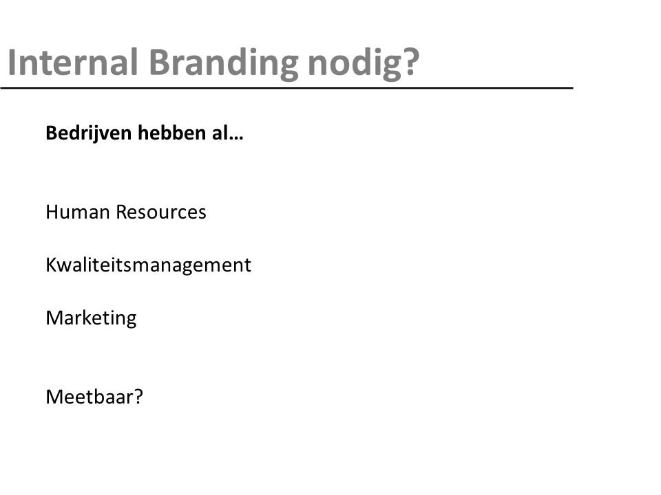 Internal Branding nodig? Bedrijven hebben al… Human Resources Kwaliteitsmanagement Marketing Meetbaar?