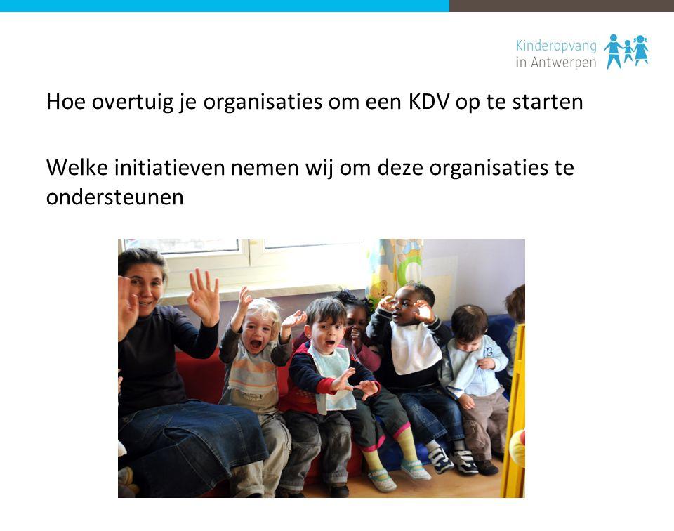Hoe overtuig je organisaties om een KDV op te starten Welke initiatieven nemen wij om deze organisaties te ondersteunen