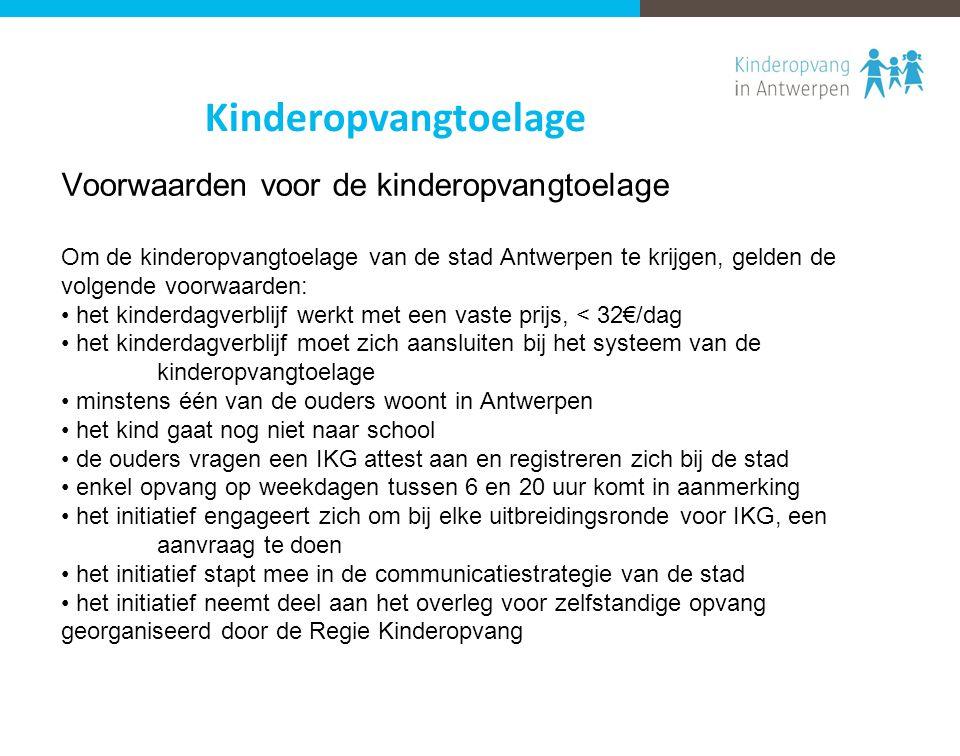Voorwaarden voor de kinderopvangtoelage Om de kinderopvangtoelage van de stad Antwerpen te krijgen, gelden de volgende voorwaarden: het kinderdagverbl