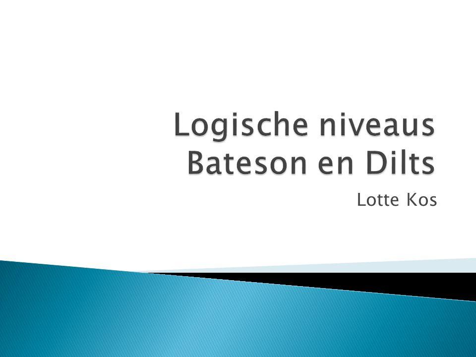  Bateson: Britse antropoloog (1904 – 1980)  Dilts: NLP