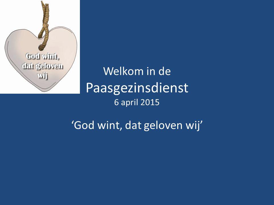Welkom in de Paasgezinsdienst 6 april 2015 'God wint, dat geloven wij'