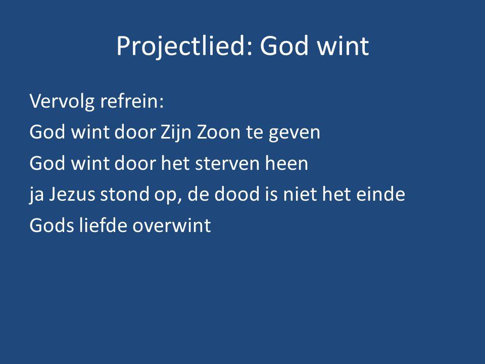 Projectlied: God wint Vervolg refrein: God wint door Zijn Zoon te geven God wint door het sterven heen ja Jezus stond op, de dood is niet het einde Gods liefde overwint
