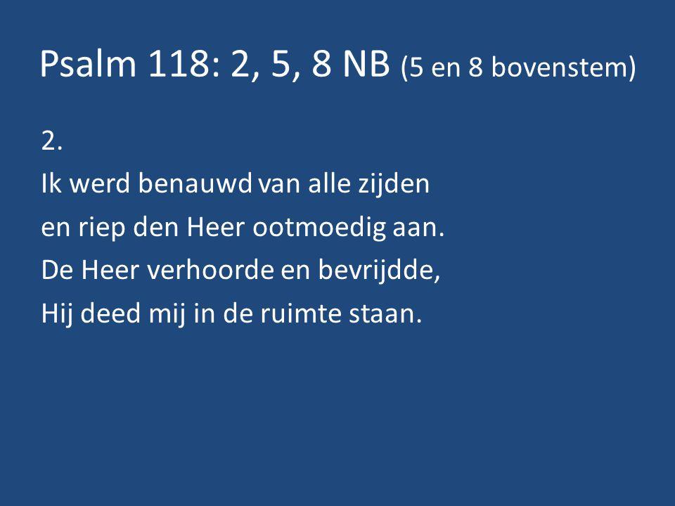 Psalm 118: 2, 5, 8 NB (5 en 8 bovenstem) 2.