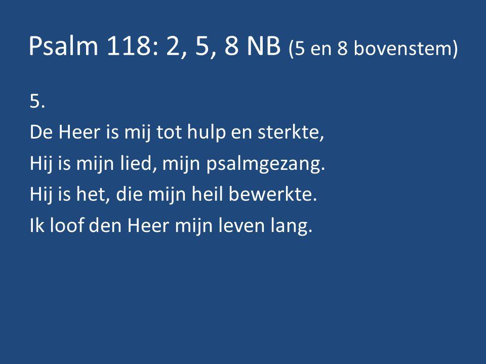 Psalm 118: 2, 5, 8 NB (5 en 8 bovenstem) 5.