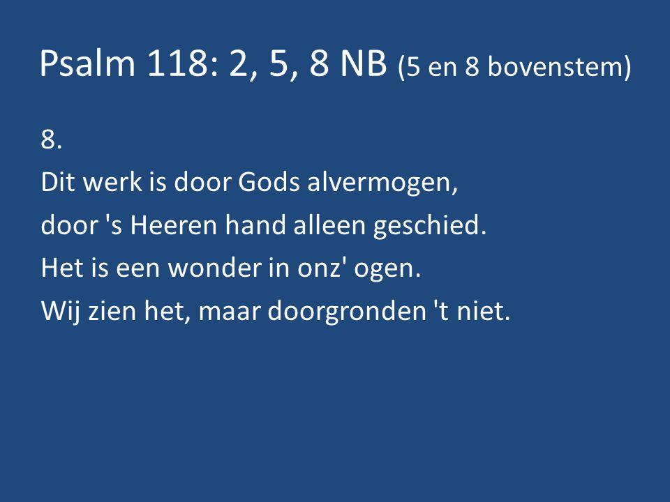 Psalm 118: 2, 5, 8 NB (5 en 8 bovenstem) 8.