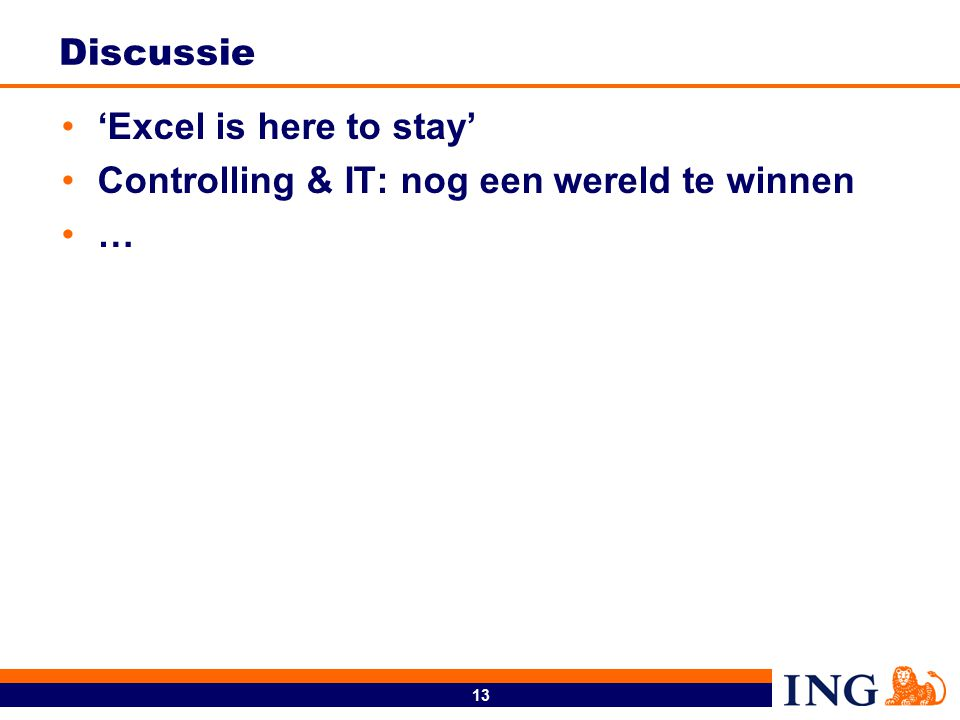 13 Discussie 'Excel is here to stay' Controlling & IT: nog een wereld te winnen …