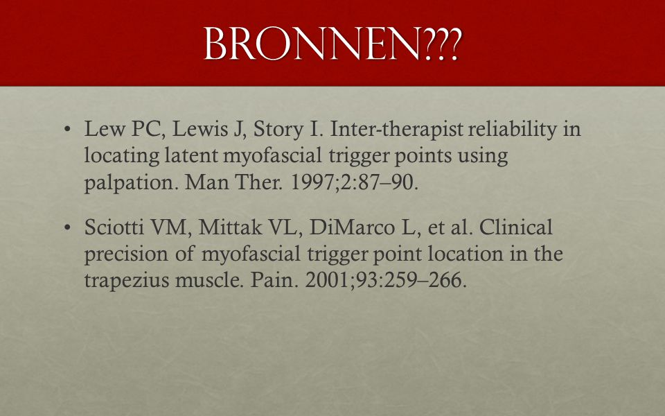 Bronnen??? Lew PC, Lewis J, Story I. Inter-therapist reliability in locating latent myofascial trigger points using palpation. Man Ther. 1997;2:87–90.