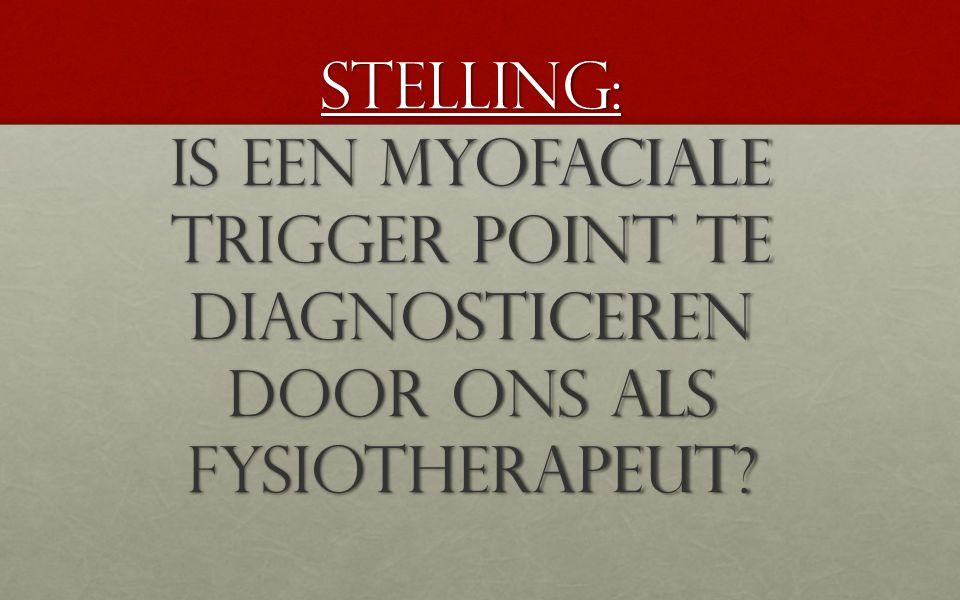 Stelling: Is een myofaciale trigger point te diagnosticeren door ons als fysiotherapeut?