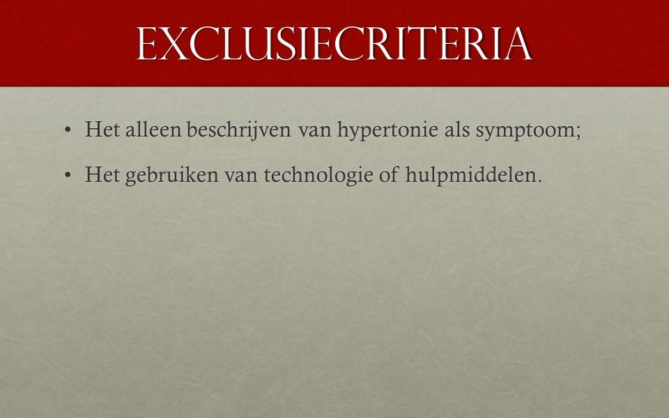 Exclusiecriteria Het alleen beschrijven van hypertonie als symptoom;Het alleen beschrijven van hypertonie als symptoom; Het gebruiken van technologie of hulpmiddelen.Het gebruiken van technologie of hulpmiddelen.