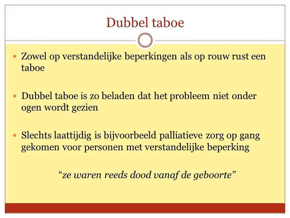 Dubbel taboe Zowel op verstandelijke beperkingen als op rouw rust een taboe Dubbel taboe is zo beladen dat het probleem niet onder ogen wordt gezien S