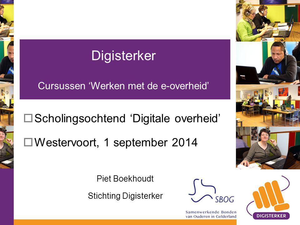  Scholingsochtend 'Digitale overheid'  Westervoort, 1 september 2014 Piet Boekhoudt Stichting Digisterker Digisterker Cursussen 'Werken met de e-ove