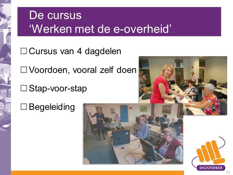 De cursus 'Werken met de e-overheid'  Cursus van 4 dagdelen  Voordoen, vooral zelf doen  Stap-voor-stap  Begeleiding 11