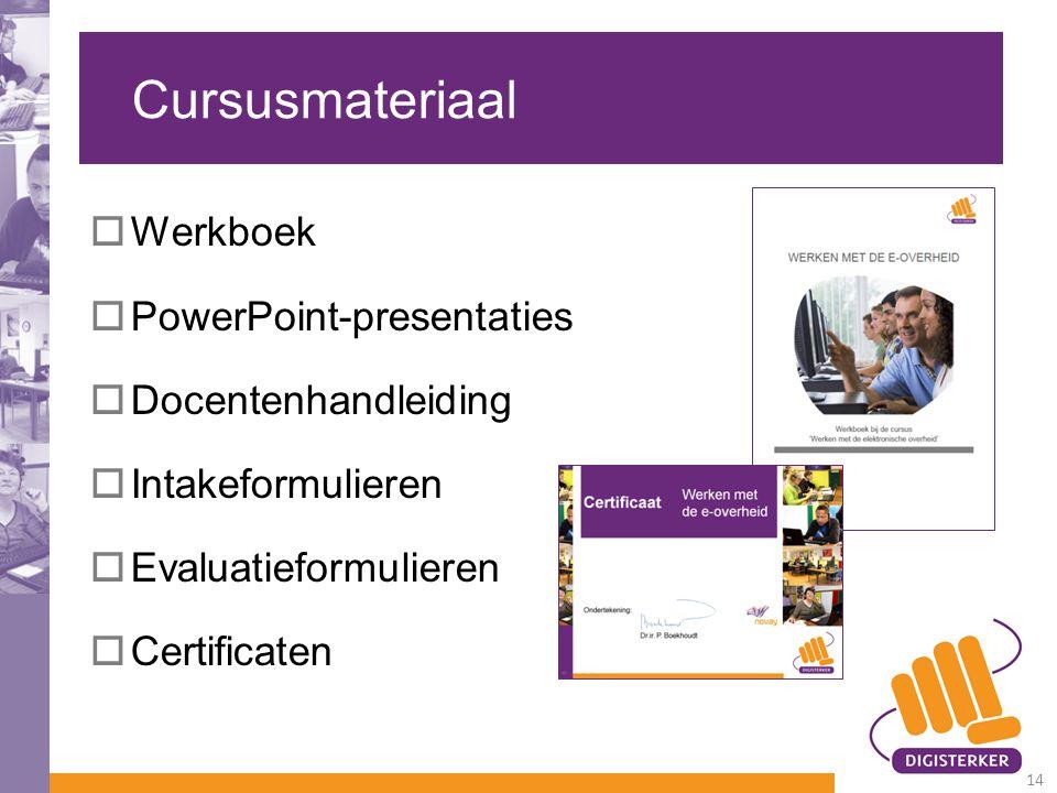 Cursusmateriaal  Werkboek  PowerPoint-presentaties  Docentenhandleiding  Intakeformulieren  Evaluatieformulieren  Certificaten 14