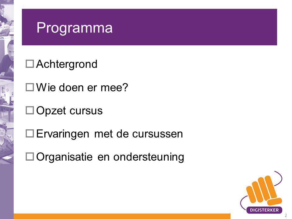 Programma  Achtergrond  Wie doen er mee?  Opzet cursus  Ervaringen met de cursussen  Organisatie en ondersteuning 2