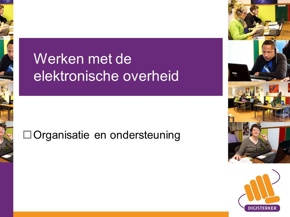  Organisatie en ondersteuning Werken met de elektronische overheid