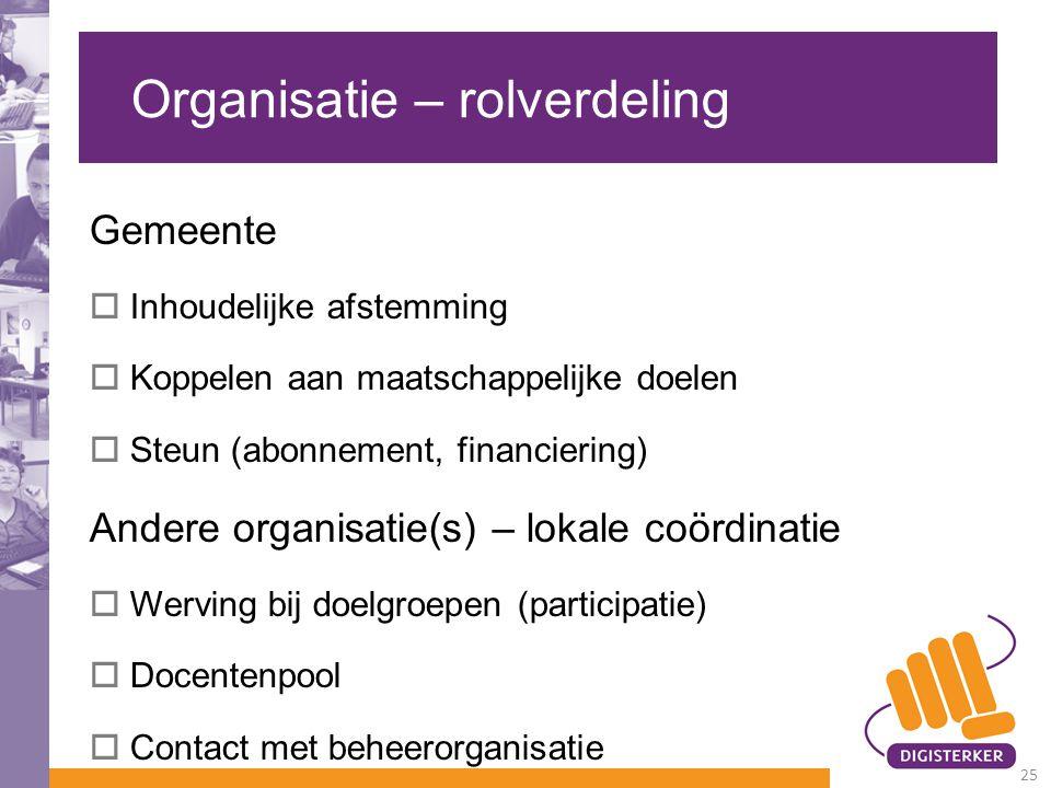 Organisatie – rolverdeling Gemeente  Inhoudelijke afstemming  Koppelen aan maatschappelijke doelen  Steun (abonnement, financiering) Andere organis