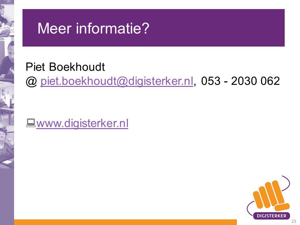 Meer informatie? Piet Boekhoudt @ piet.boekhoudt@digisterker.nl, 053 - 2030 062piet.boekhoudt@digisterker.nl  www.digisterker.nl www.digisterker.nl 2