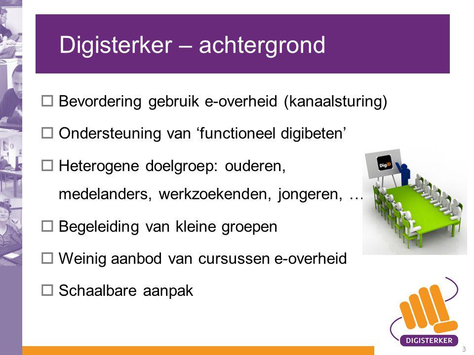 Digisterker – achtergrond  Bevordering gebruik e-overheid (kanaalsturing)  Ondersteuning van 'functioneel digibeten'  Heterogene doelgroep: ouderen