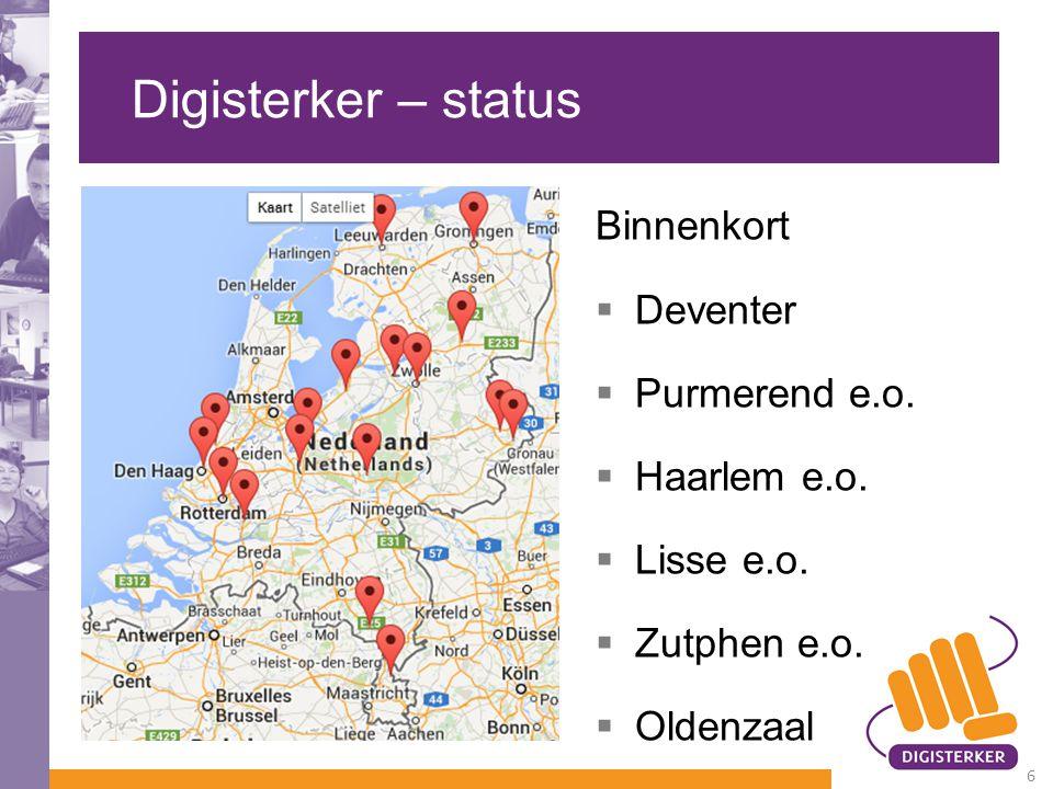 Digisterker – status Binnenkort  Deventer  Purmerend e.o.  Haarlem e.o.  Lisse e.o.  Zutphen e.o.  Oldenzaal 16 deelnemers 6