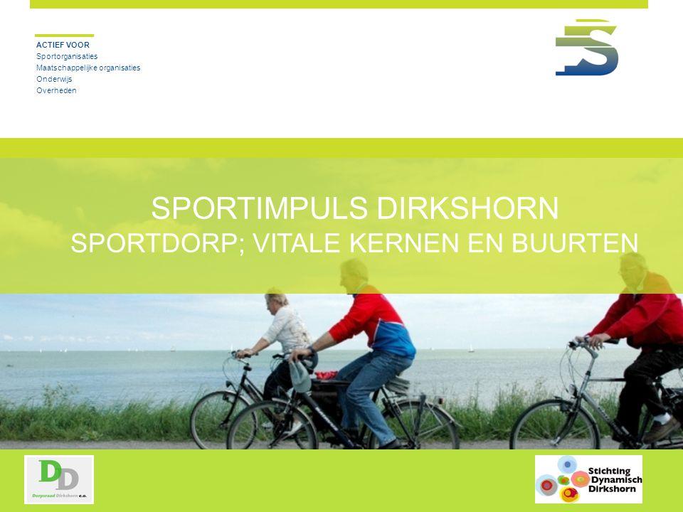 SPORTIMPULS DIRKSHORN SPORTDORP; VITALE KERNEN EN BUURTEN ACTIEF VOOR Sportorganisaties Maatschappelijke organisaties Onderwijs Overheden