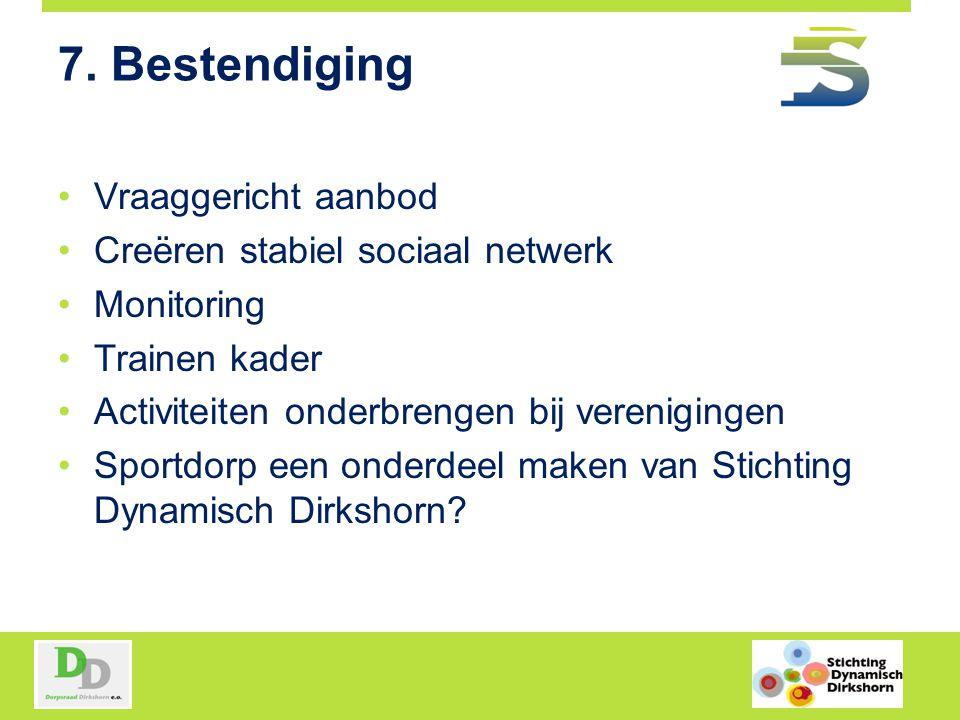 7. Bestendiging Vraaggericht aanbod Creëren stabiel sociaal netwerk Monitoring Trainen kader Activiteiten onderbrengen bij verenigingen Sportdorp een