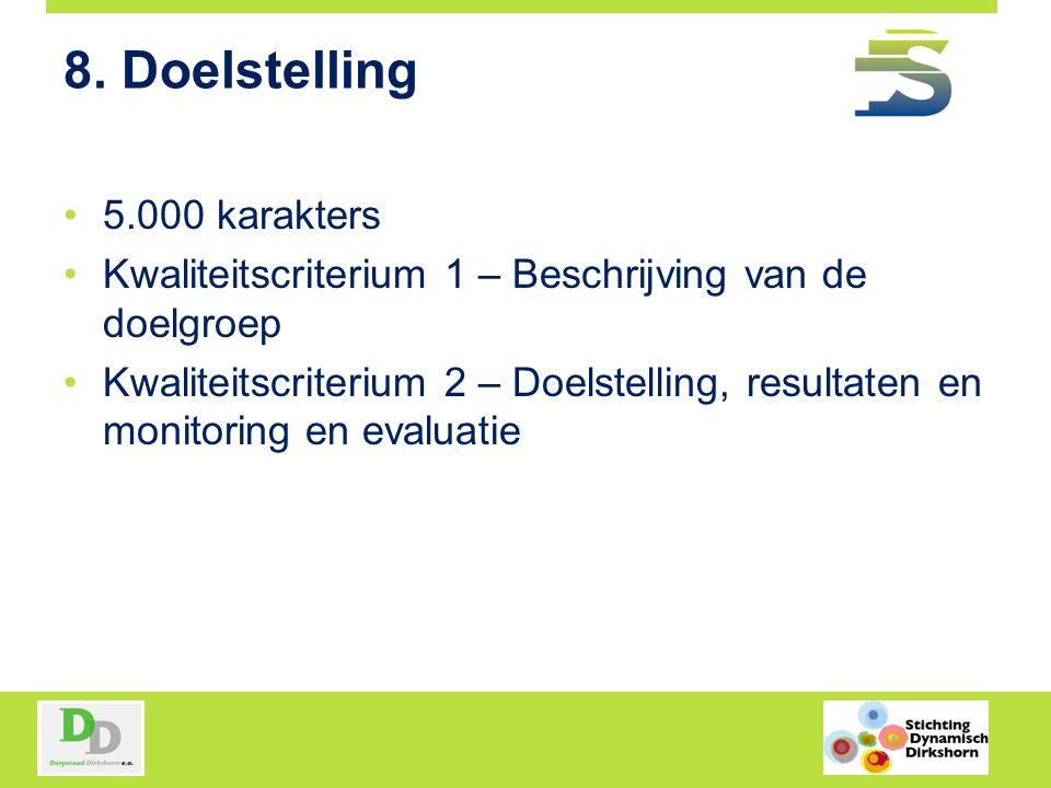 8. Doelstelling 5.000 karakters Kwaliteitscriterium 1 – Beschrijving van de doelgroep Kwaliteitscriterium 2 – Doelstelling, resultaten en monitoring e