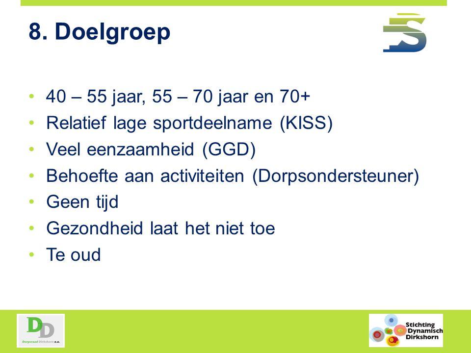 8. Doelgroep 40 – 55 jaar, 55 – 70 jaar en 70+ Relatief lage sportdeelname (KISS) Veel eenzaamheid (GGD) Behoefte aan activiteiten (Dorpsondersteuner)