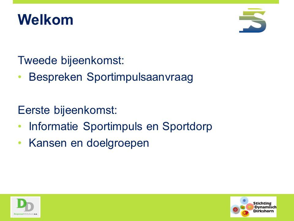 Welkom Tweede bijeenkomst: Bespreken Sportimpulsaanvraag Eerste bijeenkomst: Informatie Sportimpuls en Sportdorp Kansen en doelgroepen