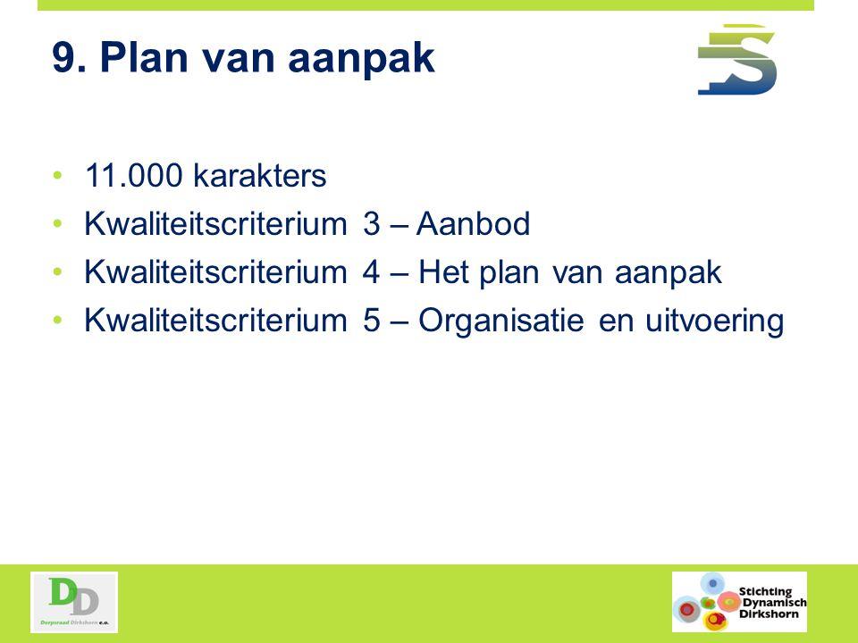 9. Plan van aanpak 11.000 karakters Kwaliteitscriterium 3 – Aanbod Kwaliteitscriterium 4 – Het plan van aanpak Kwaliteitscriterium 5 – Organisatie en