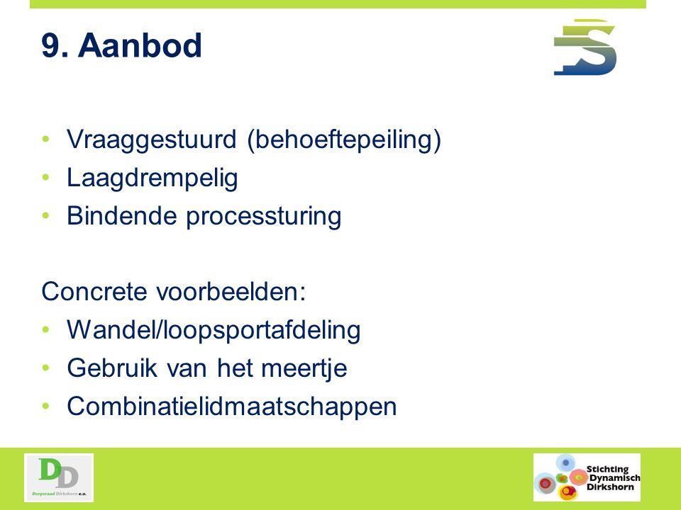 9. Aanbod Vraaggestuurd (behoeftepeiling) Laagdrempelig Bindende processturing Concrete voorbeelden: Wandel/loopsportafdeling Gebruik van het meertje