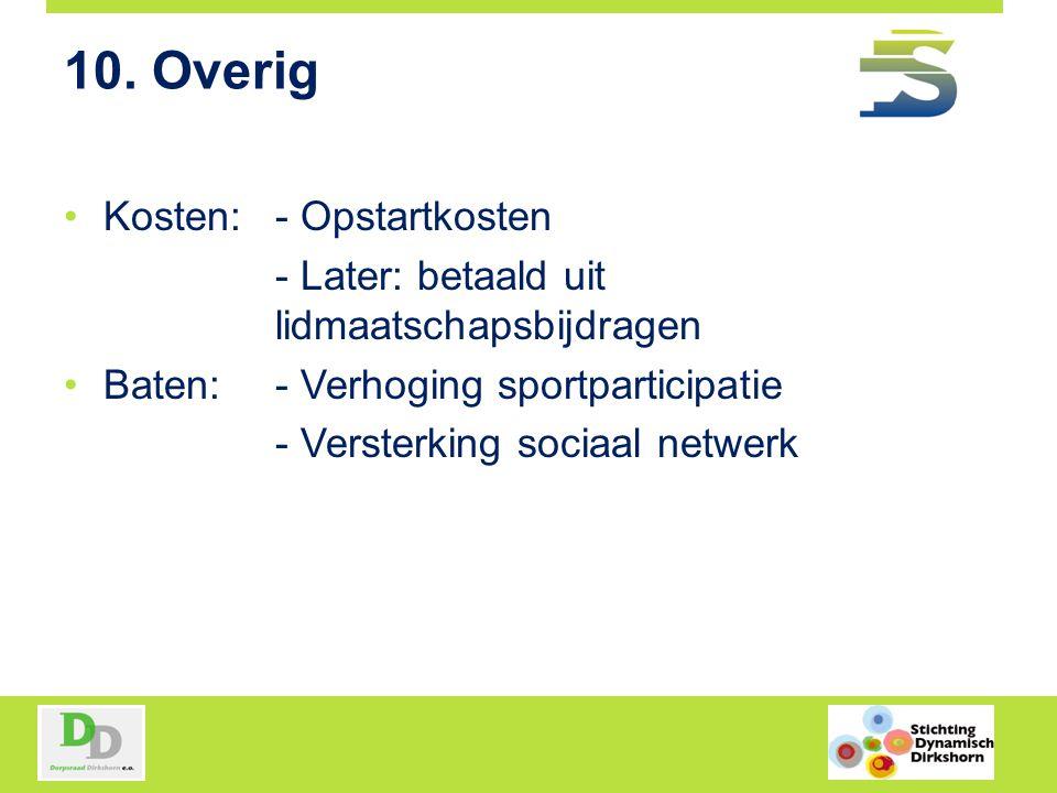 10. Overig Kosten: - Opstartkosten - Later: betaald uit lidmaatschapsbijdragen Baten: - Verhoging sportparticipatie - Versterking sociaal netwerk
