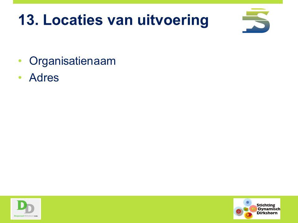 13. Locaties van uitvoering Organisatienaam Adres