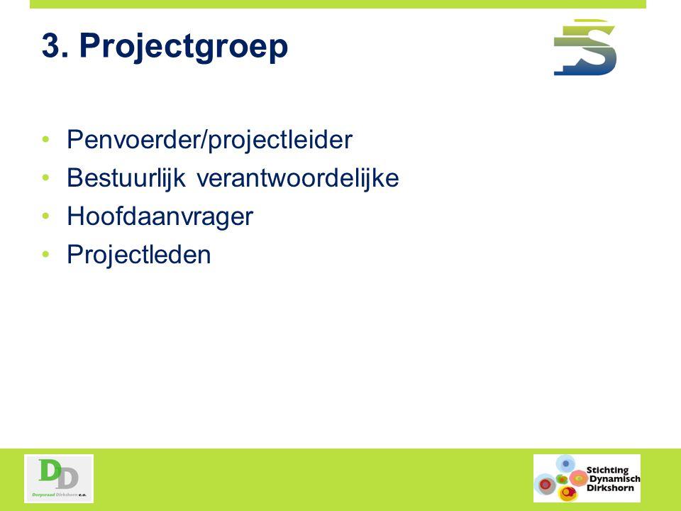 3. Projectgroep Penvoerder/projectleider Bestuurlijk verantwoordelijke Hoofdaanvrager Projectleden