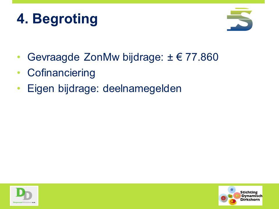 Begroting (eerste aanzet) OnderdeelBudget jaar 1Budget jaar 2Totaal Directe kosten: Personeel € 17.280 € 34.560 Directe kosten: Materieel €18.500€ 13.500€ 32.000 Indirecte kosten: Organisatie € 5.590€ 5.710€ 11.300 Totaal€ 41.370€ 36.490€ 77.860