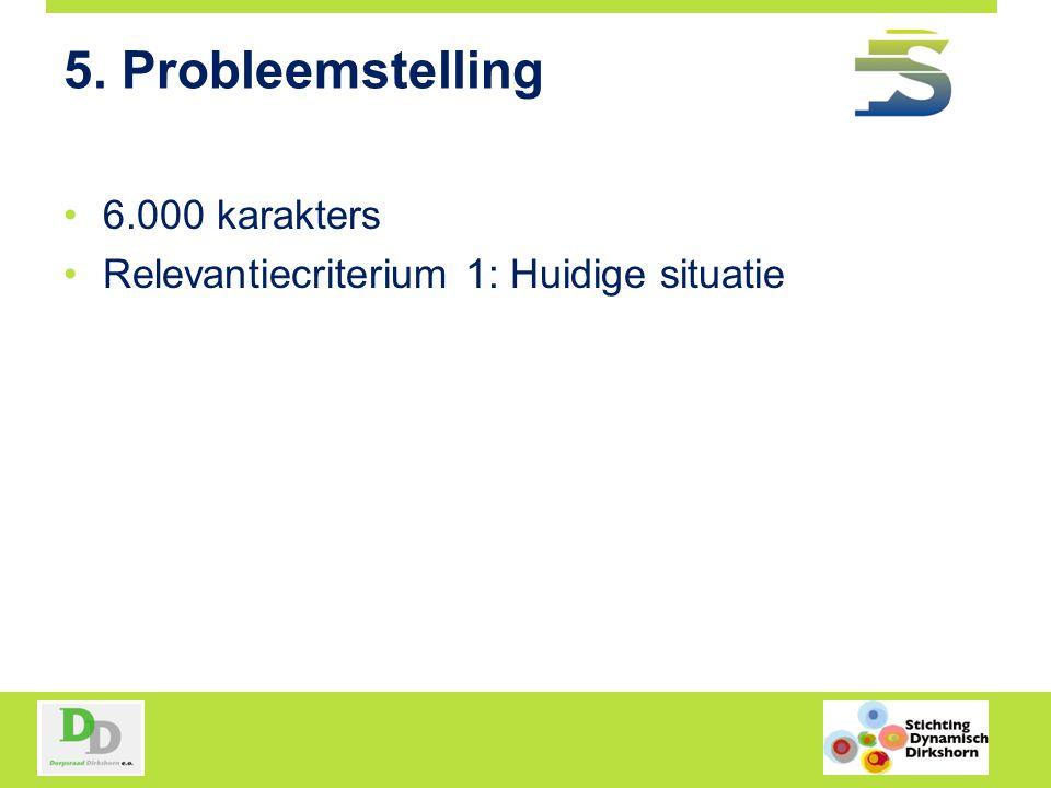 5. Probleemstelling 6.000 karakters Relevantiecriterium 1: Huidige situatie