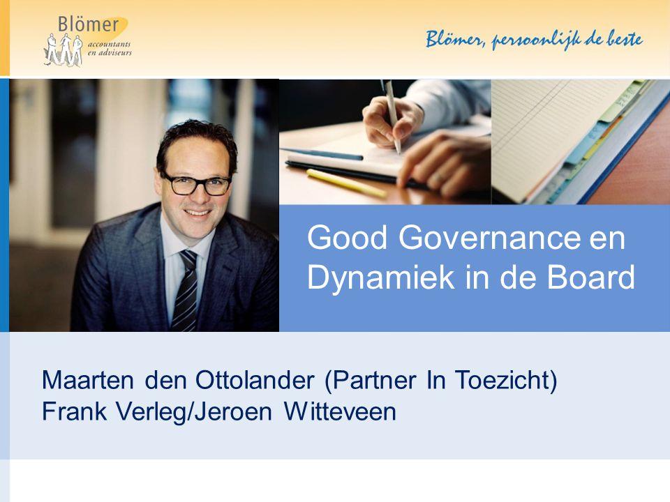 Good Governance en Dynamiek in de Board Maarten den Ottolander (Partner In Toezicht) Frank Verleg/Jeroen Witteveen