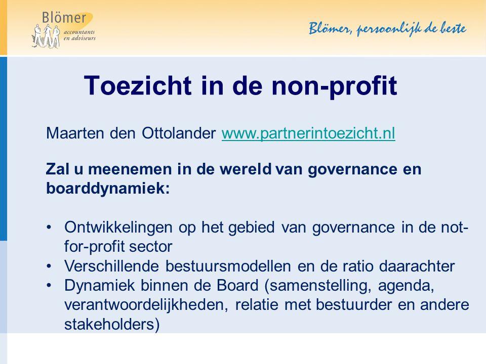 Toezicht in de non-profit Maarten den Ottolander www.partnerintoezicht.nlwww.partnerintoezicht.nl Zal u meenemen in de wereld van governance en boardd