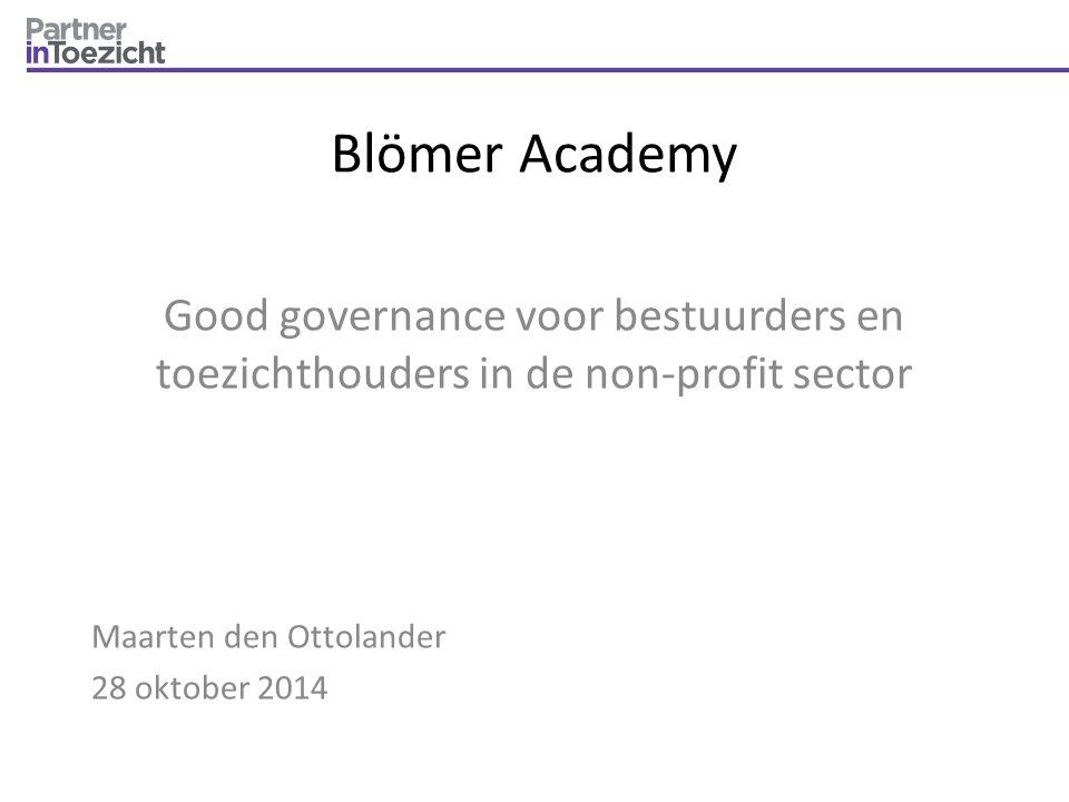 Blömer Academy Good governance voor bestuurders en toezichthouders in de non-profit sector Maarten den Ottolander 28 oktober 2014