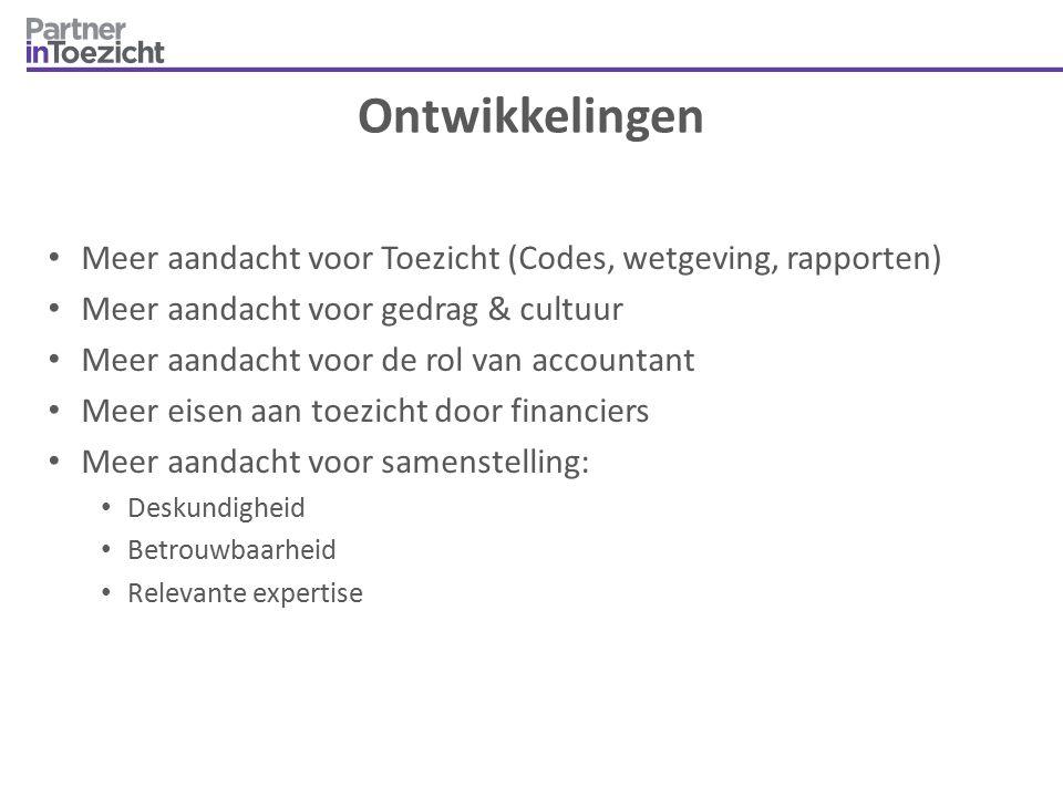 Ontwikkelingen Meer aandacht voor Toezicht (Codes, wetgeving, rapporten) Meer aandacht voor gedrag & cultuur Meer aandacht voor de rol van accountant