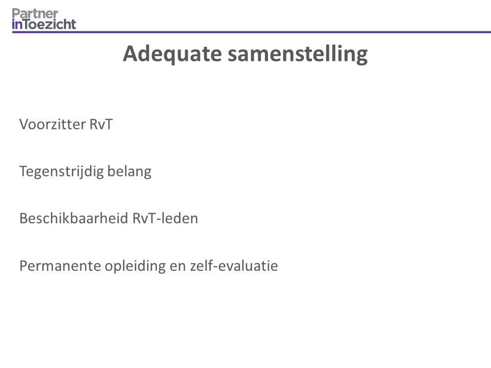 Adequate samenstelling Voorzitter RvT Tegenstrijdig belang Beschikbaarheid RvT-leden Permanente opleiding en zelf-evaluatie