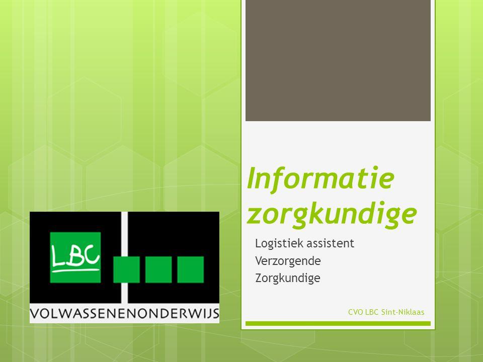 Informatie zorgkundige Logistiek assistent Verzorgende Zorgkundige CVO LBC Sint-Niklaas