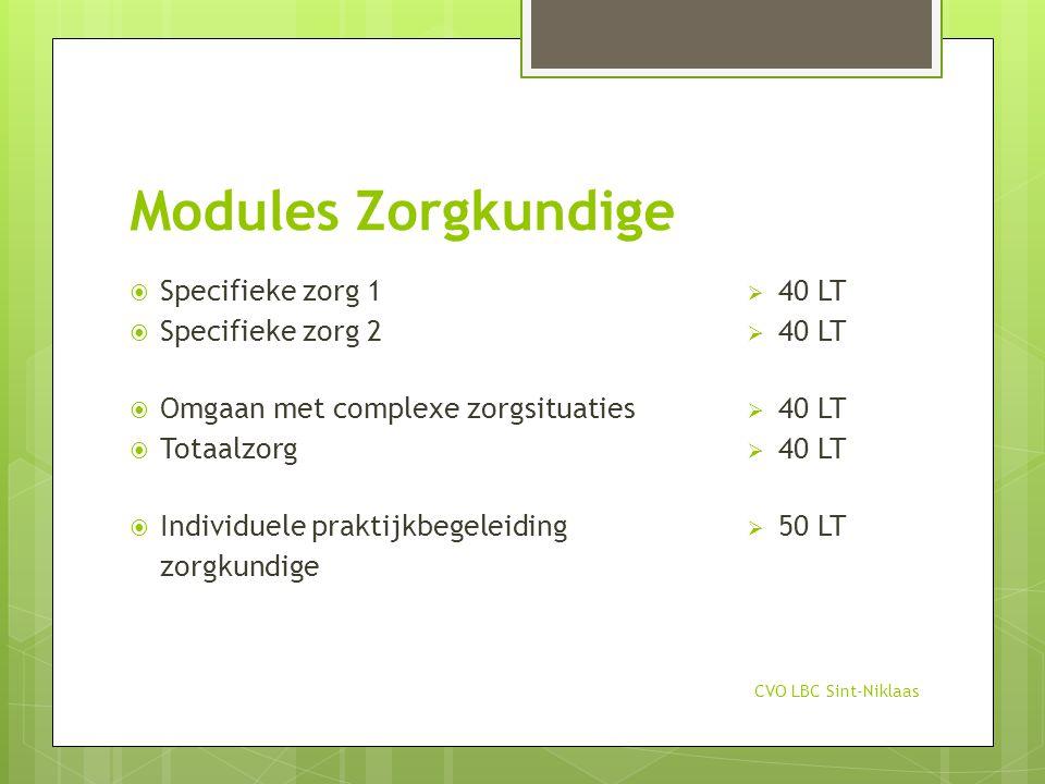 Modules Zorgkundige CVO LBC Sint-Niklaas  Specifieke zorg 1  Specifieke zorg 2  Omgaan met complexe zorgsituaties  Totaalzorg  Individuele prakti