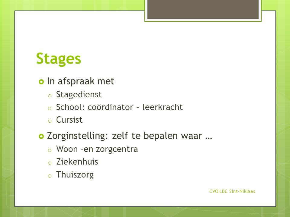 Stages  In afspraak met o Stagedienst o School: coördinator – leerkracht o Cursist  Zorginstelling: zelf te bepalen waar … o Woon –en zorgcentra o Z