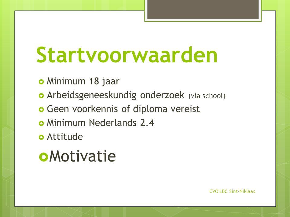 Startvoorwaarden  Minimum 18 jaar  Arbeidsgeneeskundig onderzoek (via school)  Geen voorkennis of diploma vereist  Minimum Nederlands 2.4  Attitu
