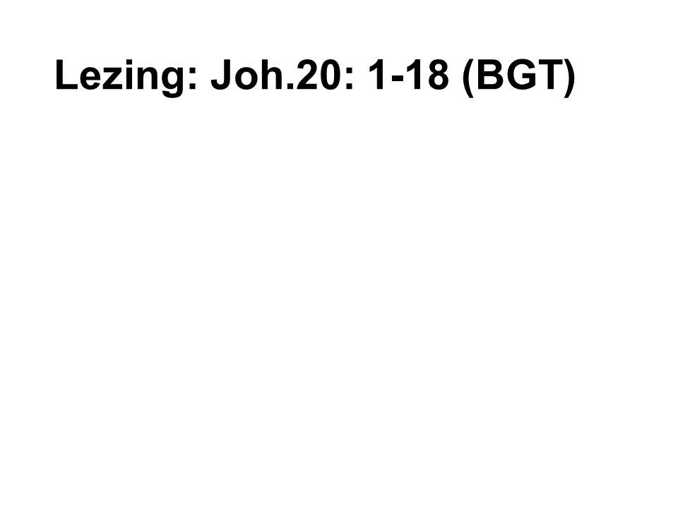 Lezing: Joh.20: 1-18 (BGT)