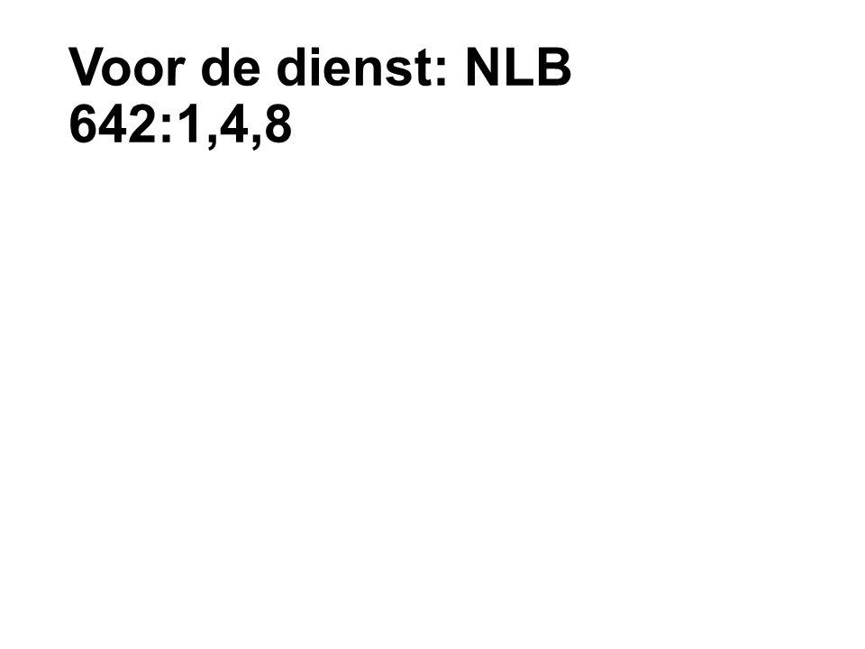 Voor de dienst: NLB 642:1,4,8