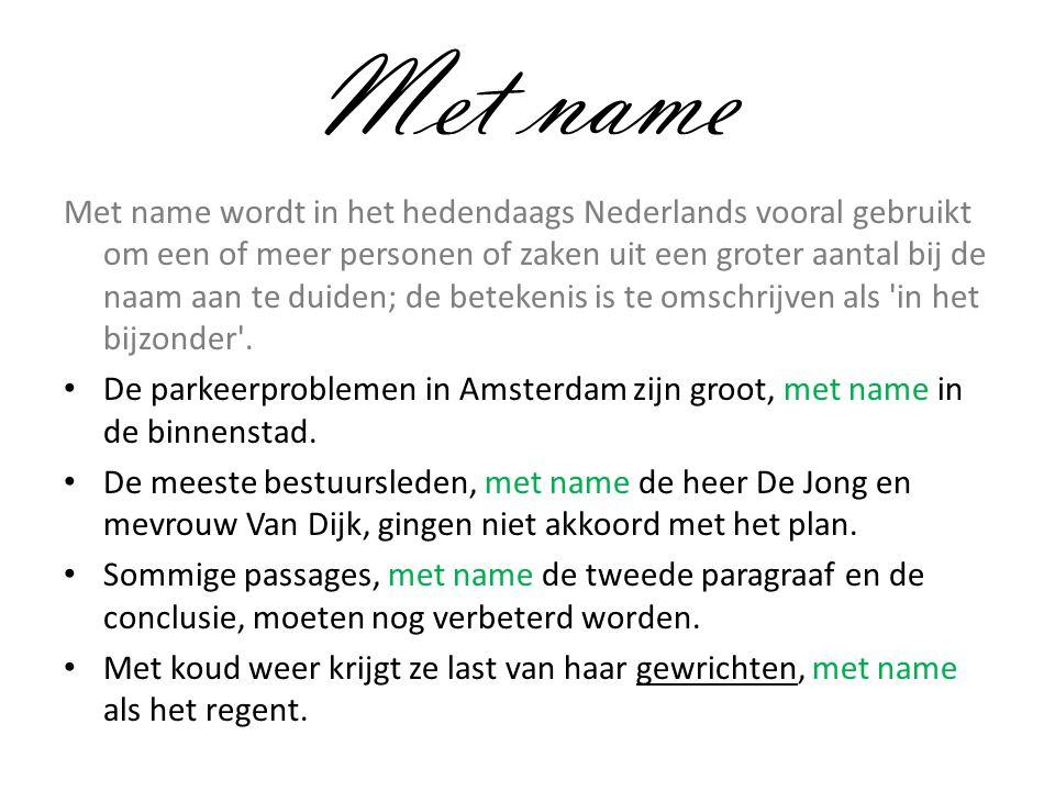 Met name Met name wordt in het hedendaags Nederlands vooral gebruikt om een of meer personen of zaken uit een groter aantal bij de naam aan te duiden; de betekenis is te omschrijven als in het bijzonder .