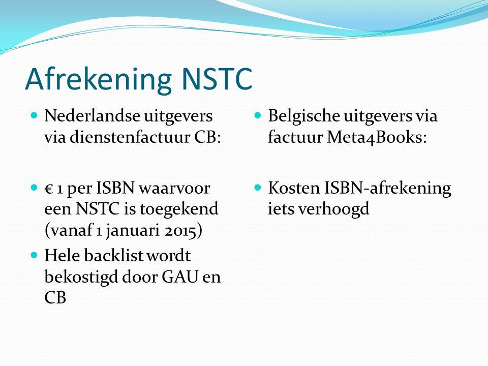 Afrekening NSTC Nederlandse uitgevers via dienstenfactuur CB: € 1 per ISBN waarvoor een NSTC is toegekend (vanaf 1 januari 2015) Hele backlist wordt bekostigd door GAU en CB Belgische uitgevers via factuur Meta4Books: Kosten ISBN-afrekening iets verhoogd